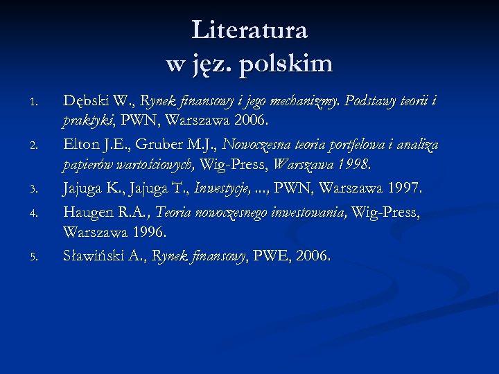 Literatura w jęz. polskim 1. 2. 3. 4. 5. Dębski W. , Rynek finansowy