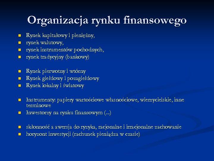 Organizacja rynku finansowego n n n Rynek kapitałowy i pieniężny, rynek walutowy, rynek instrumentów