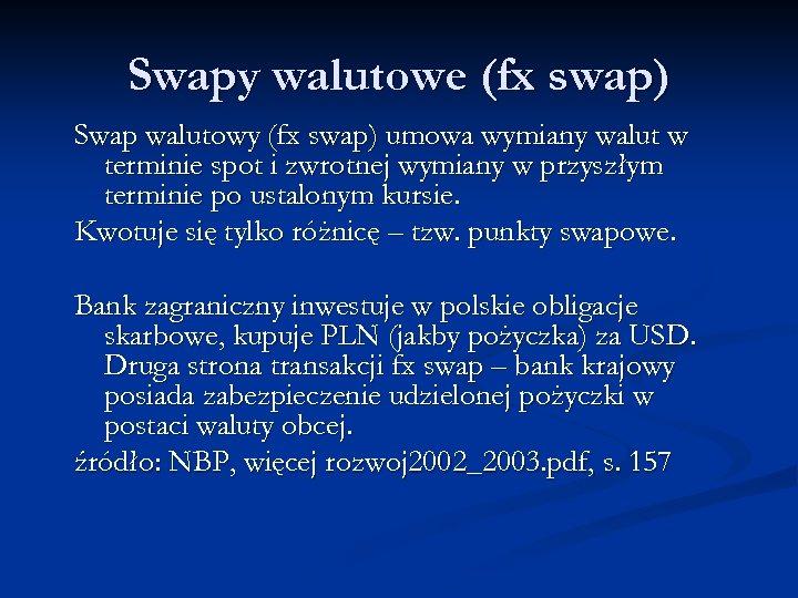 Swapy walutowe (fx swap) Swap walutowy (fx swap) umowa wymiany walut w terminie spot