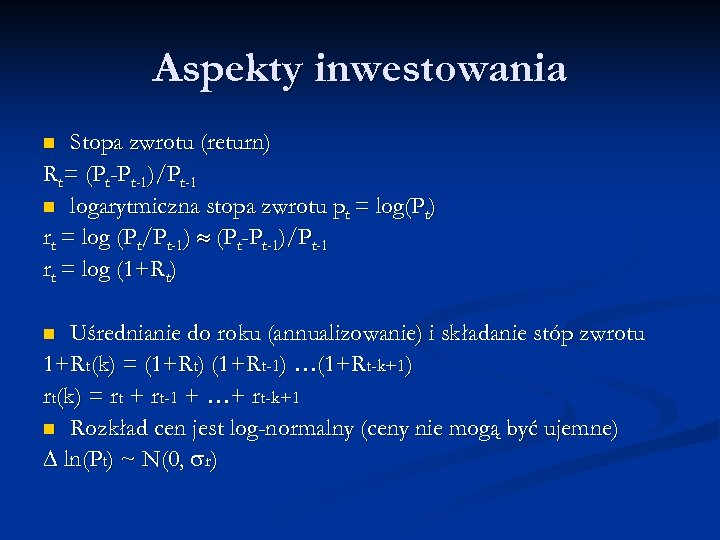 Aspekty inwestowania Stopa zwrotu (return) Rt= (Pt-Pt-1)/Pt-1 n logarytmiczna stopa zwrotu pt = log(Pt)