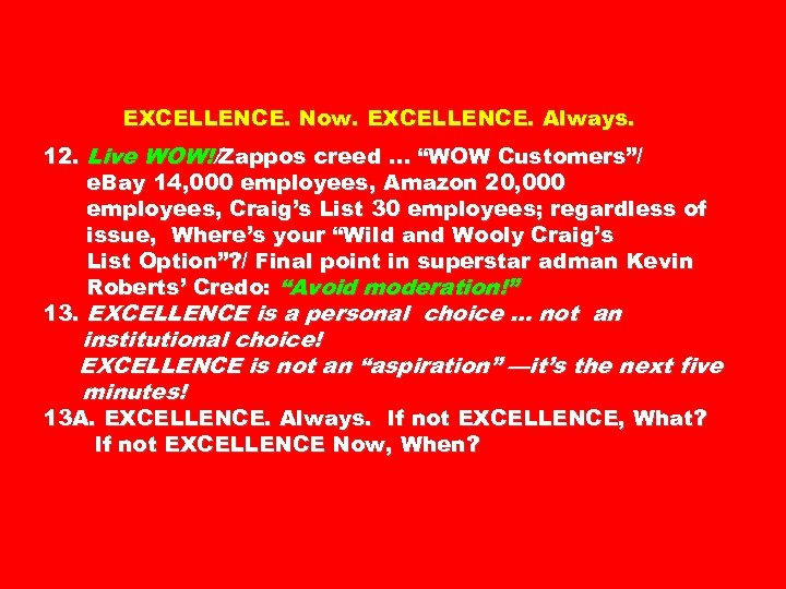 "EXCELLENCE. Now. EXCELLENCE. Always. 12. Live WOW!/Zappos creed … ""WOW Customers""/ e. Bay 14,"