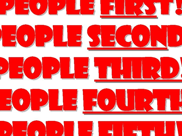 People First! People Second People Third! eople Fourth