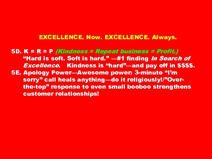 EXCELLENCE. Now. EXCELLENCE. Always. 5 D. K = R = P (Kindness = Repeat