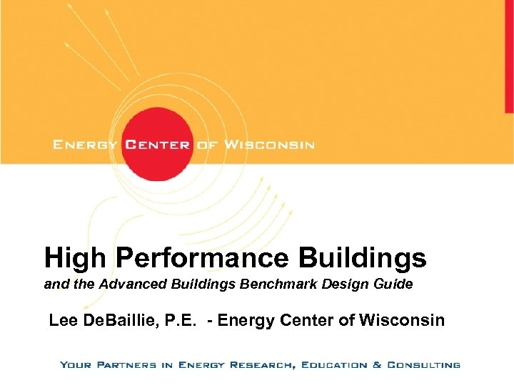 High Performance Buildings and the Advanced Buildings Benchmark Design Guide Lee De. Baillie, P.