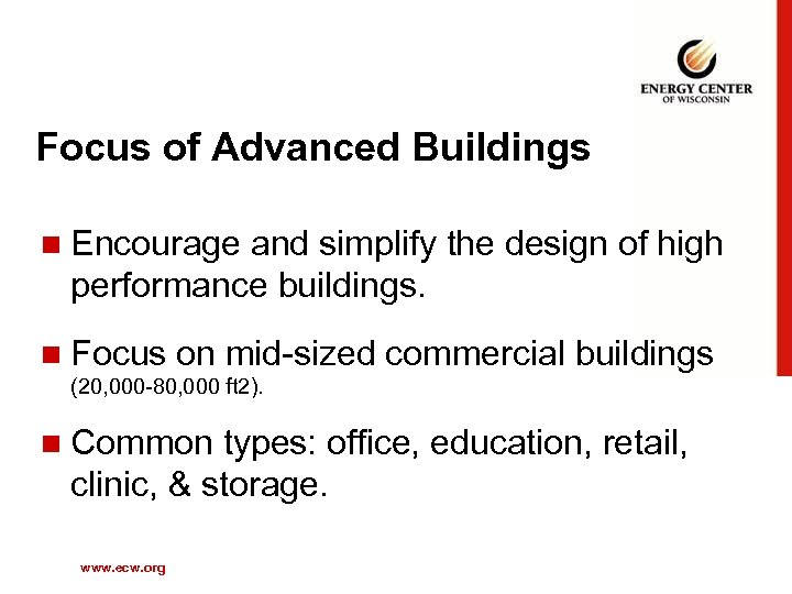 Focus of Advanced Buildings n Encourage and simplify the design of high performance buildings.