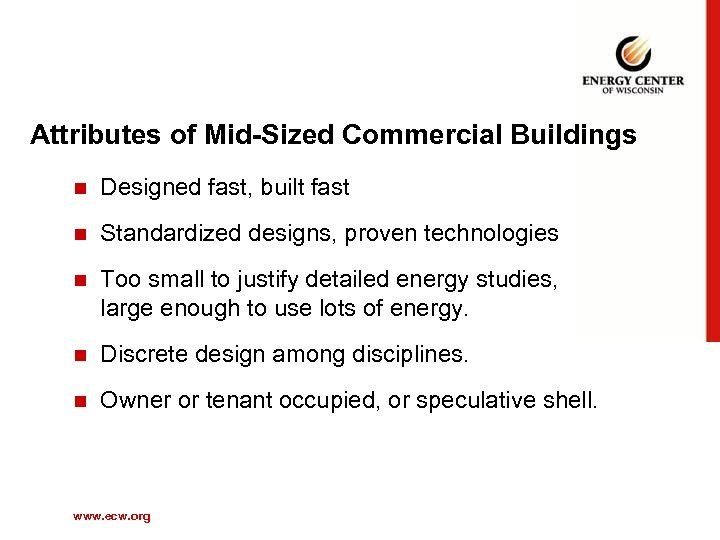 Attributes of Mid-Sized Commercial Buildings n Designed fast, built fast n Standardized designs, proven