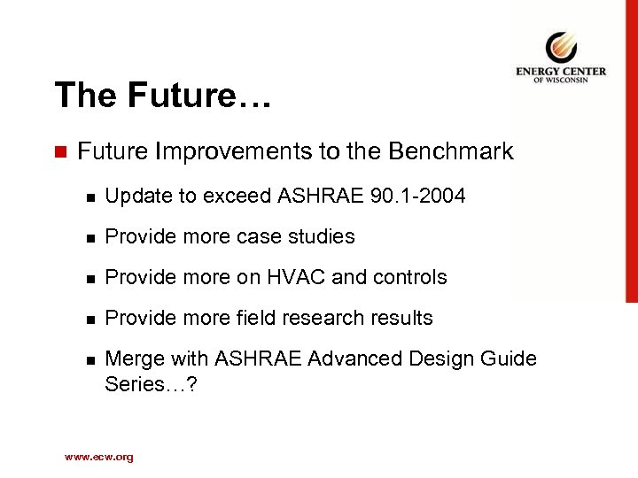The Future… n Future Improvements to the Benchmark n Update to exceed ASHRAE 90.
