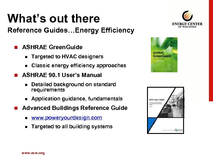 What's out there Reference Guides…Energy Efficiency n ASHRAE Green. Guide n n n Targeted