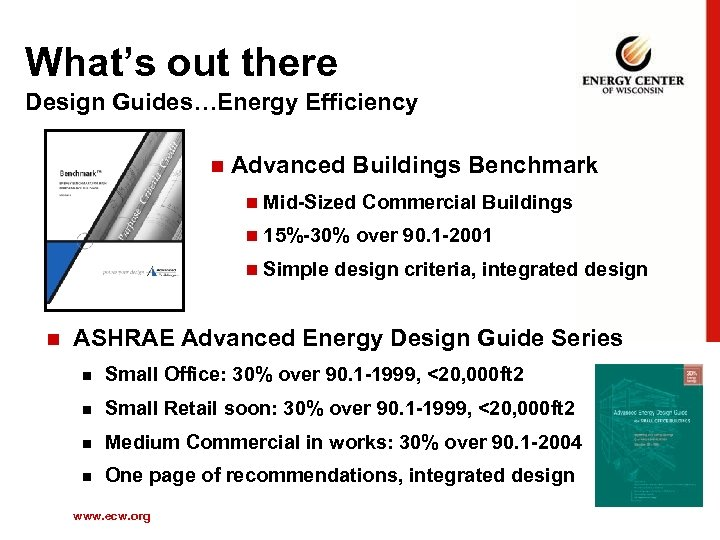 What's out there Design Guides…Energy Efficiency n Advanced Buildings Benchmark n Mid-Sized Commercial Buildings