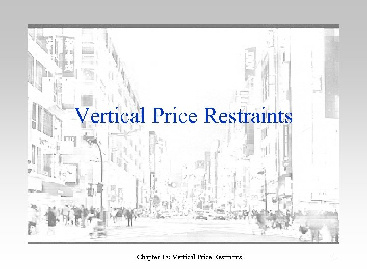 Vertical Price Restraints Chapter 18: Vertical Price Restraints 1