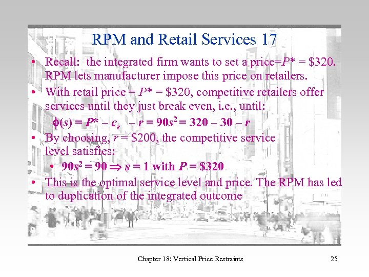 RPM and Retail Services 17 • Recall: the integrated firm wants to set a
