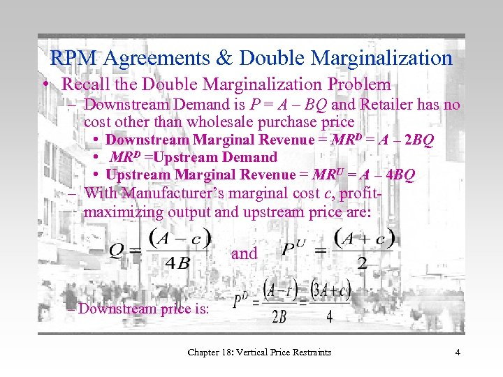 RPM Agreements & Double Marginalization • Recall the Double Marginalization Problem – Downstream Demand
