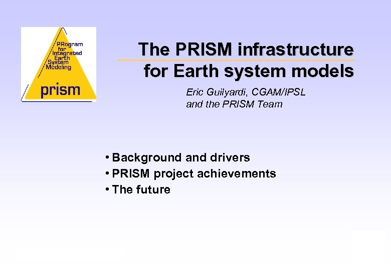 The PRISM infrastructure for Earth system models Eric Guilyardi, CGAM/IPSL and the PRISM Team
