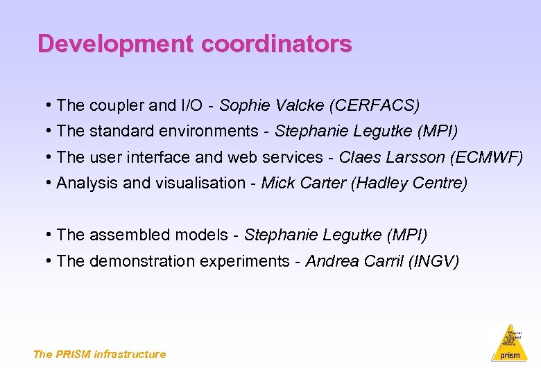 Development coordinators • The coupler and I/O Sophie Valcke (CERFACS) • The standard environments