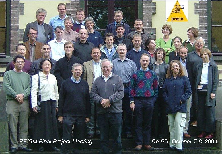 PRISM Final Project Meeting The PRISM infrastructure De Bilt, October 7 -8, 2004
