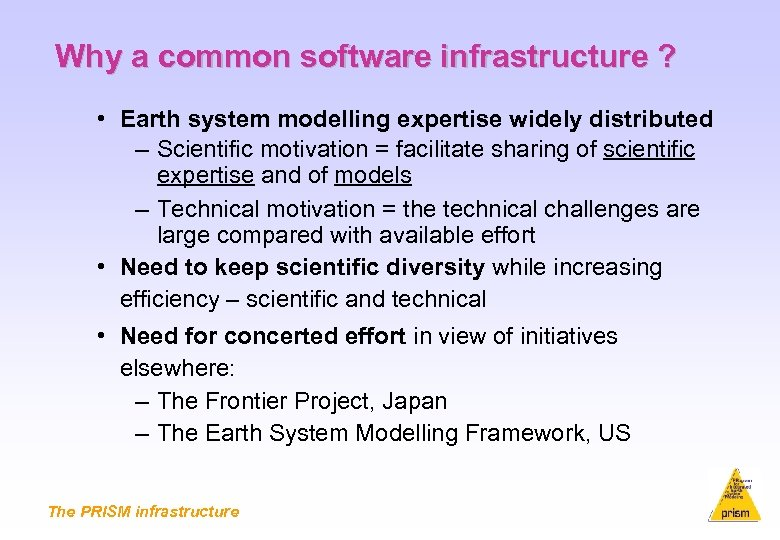 Why a common software infrastructure ? • Earth system modelling expertise widely distributed –
