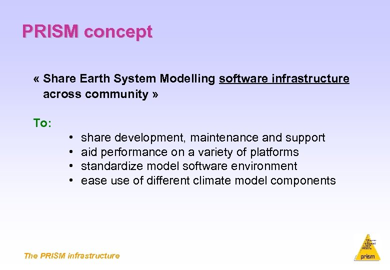 PRISM concept « Share Earth System Modelling software infrastructure across community » To: •