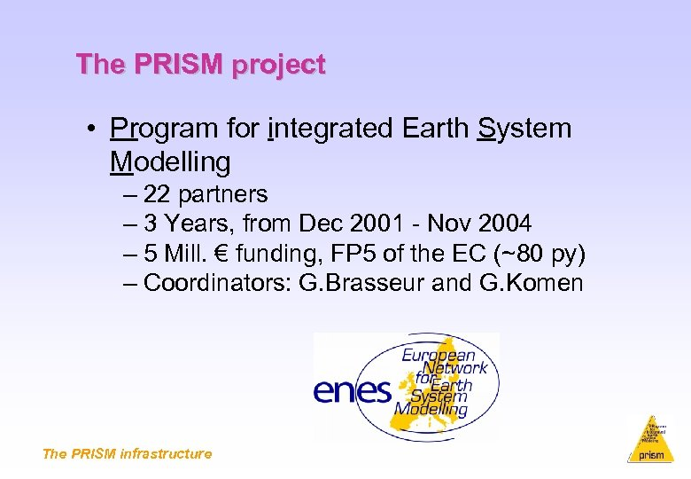 The PRISM project • Program for integrated Earth System Modelling – 22 partners –