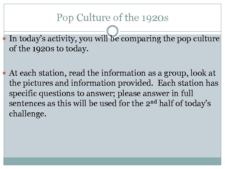 Pop Culture of the 1920 s In today's activity, you will be comparing the