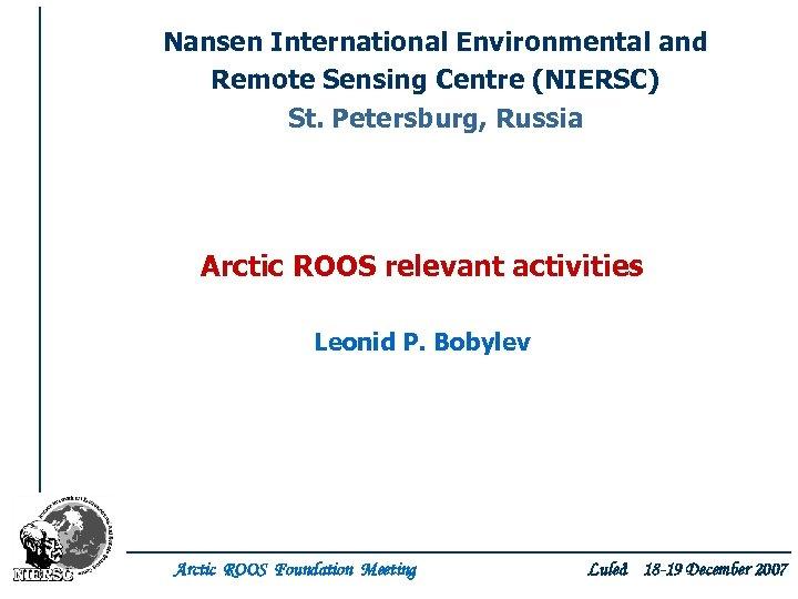 Nansen International Environmental and Remote Sensing Centre (NIERSC) St. Petersburg, Russia Arctic ROOS relevant