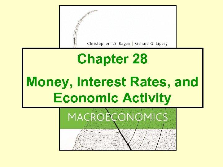Chapter 28 Money, Interest Rates, and Economic Activity