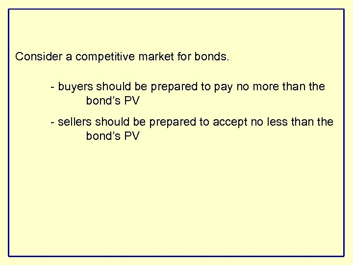 Consider a competitive market for bonds. - buyers should be prepared to pay no