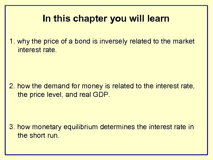 In this chapter you will learn 1. why the price of a bond is