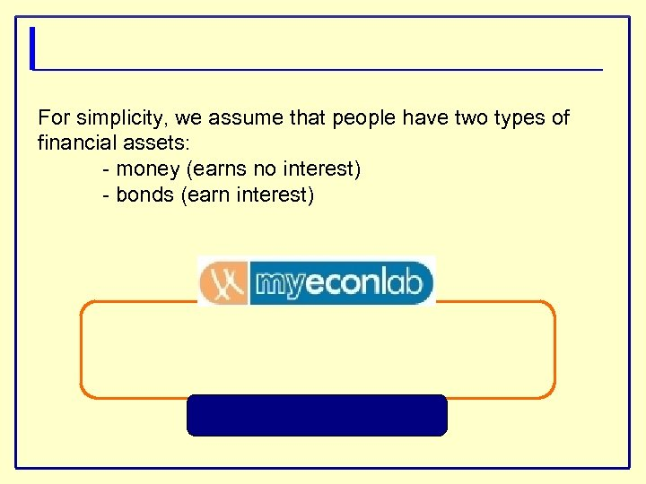 For simplicity, we assume that people have two types of financial assets: - money
