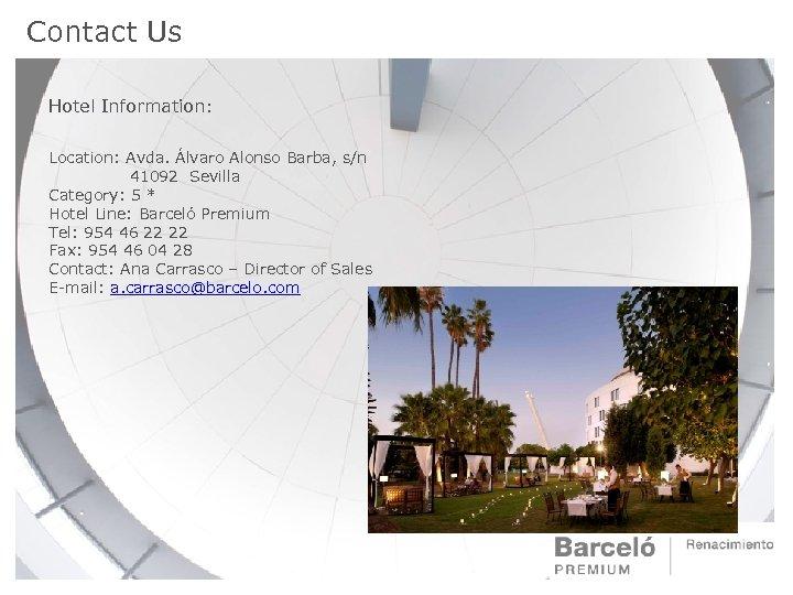 Contact Us Hotel Information: Location: Avda. Álvaro Alonso Barba, s/n 41092 Sevilla Category: 5
