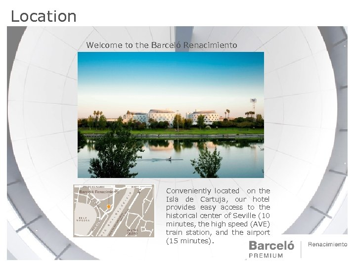 Location Welcome to the Barceló Renacimiento Conveniently located on the Isla de Cartuja, our