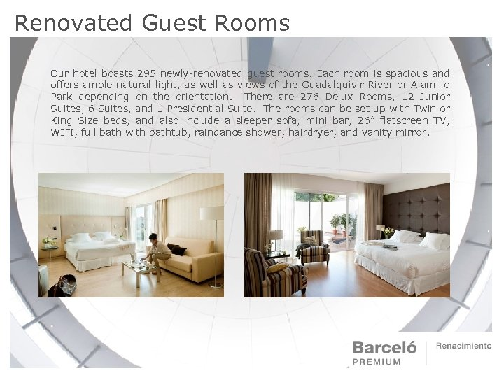 Renovated Guest Rooms Our hotel boasts 295 newly-renovated guest rooms. Each room is spacious