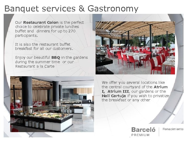 Banquet services & Gastronomy Our Restaurant Colon is the perfect choice to celebrate private