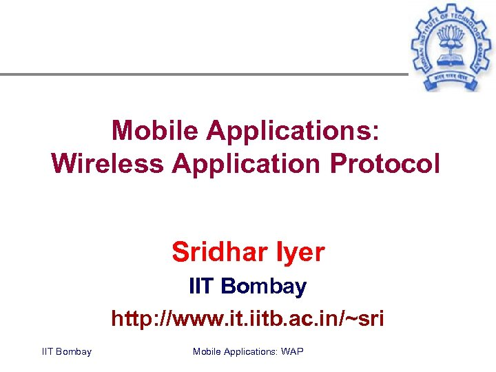 Mobile Applications: Wireless Application Protocol Sridhar Iyer IIT Bombay http: //www. it. iitb. ac.