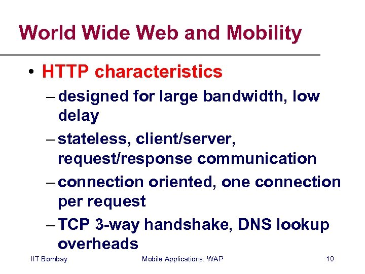 World Wide Web and Mobility • HTTP characteristics – designed for large bandwidth, low