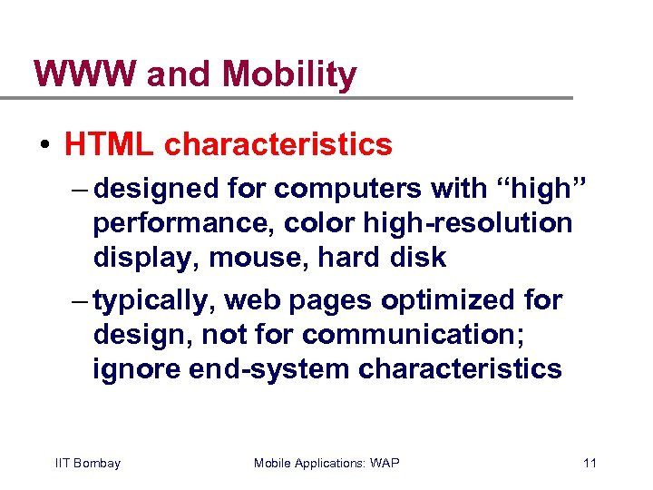 """WWW and Mobility • HTML characteristics – designed for computers with """"high"""" performance, color"""