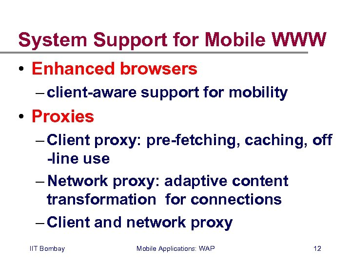 System Support for Mobile WWW • Enhanced browsers – client-aware support for mobility •