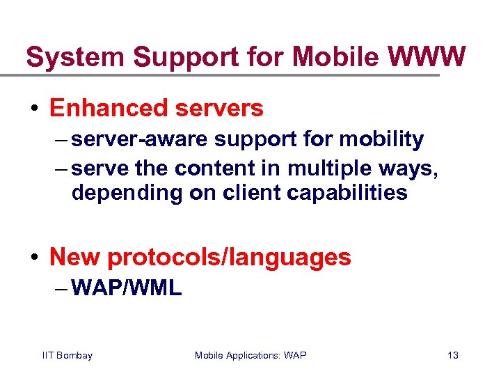 System Support for Mobile WWW • Enhanced servers – server-aware support for mobility –