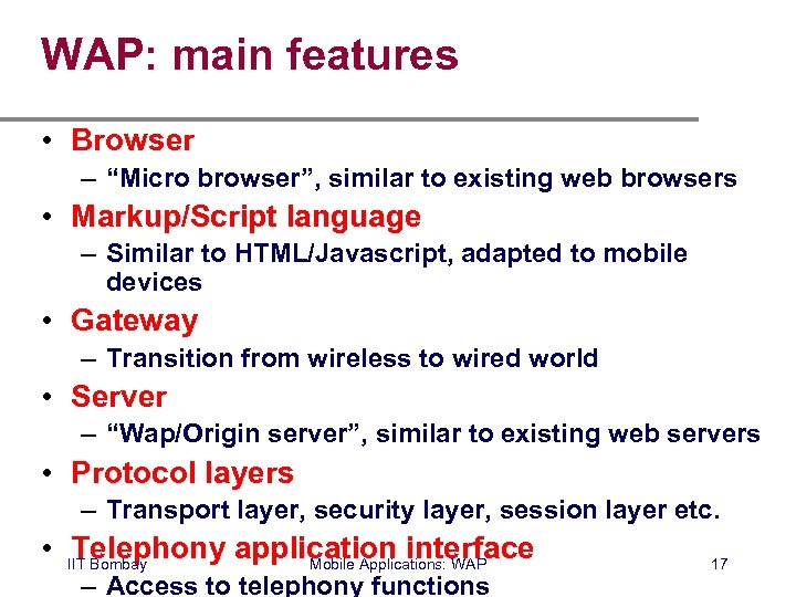 """WAP: main features • Browser – """"Micro browser"""", similar to existing web browsers •"""