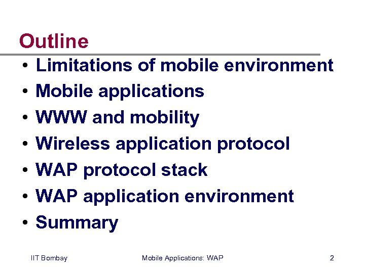 Outline • • Limitations of mobile environment Mobile applications WWW and mobility Wireless application