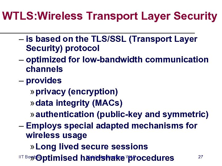 WTLS: Wireless Transport Layer Security – is based on the TLS/SSL (Transport Layer Security)