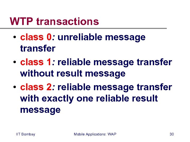 WTP transactions • class 0: unreliable message transfer • class 1: reliable message transfer