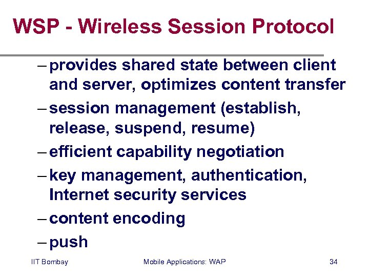 WSP - Wireless Session Protocol – provides shared state between client and server, optimizes
