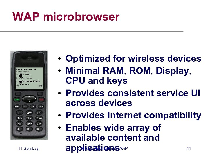 WAP microbrowser IIT Bombay • Optimized for wireless devices • Minimal RAM, ROM, Display,