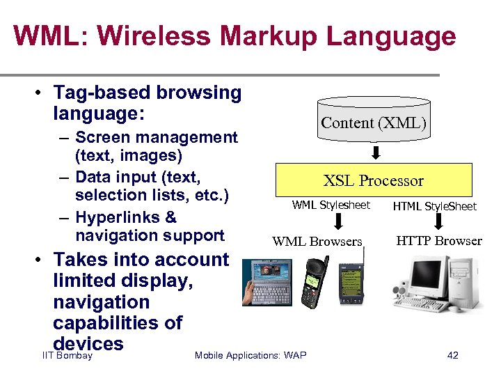 WML: Wireless Markup Language • Tag-based browsing language: – Screen management (text, images) –