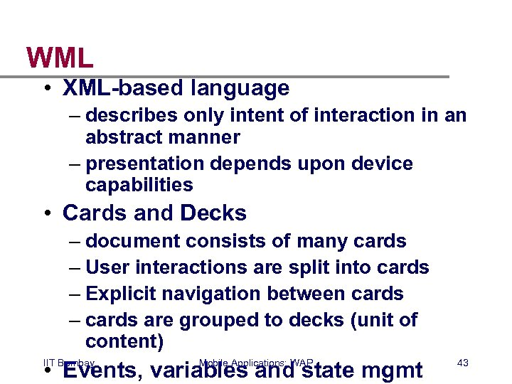 WML • XML-based language – describes only intent of interaction in an abstract manner