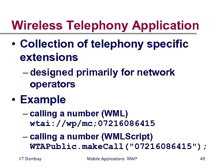 Wireless Telephony Application • Collection of telephony specific extensions – designed primarily for network