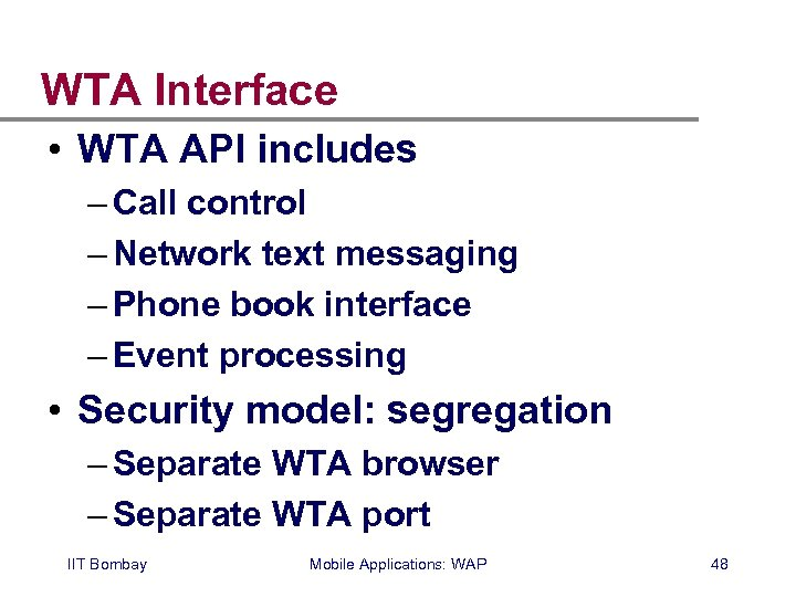 WTA Interface • WTA API includes – Call control – Network text messaging –