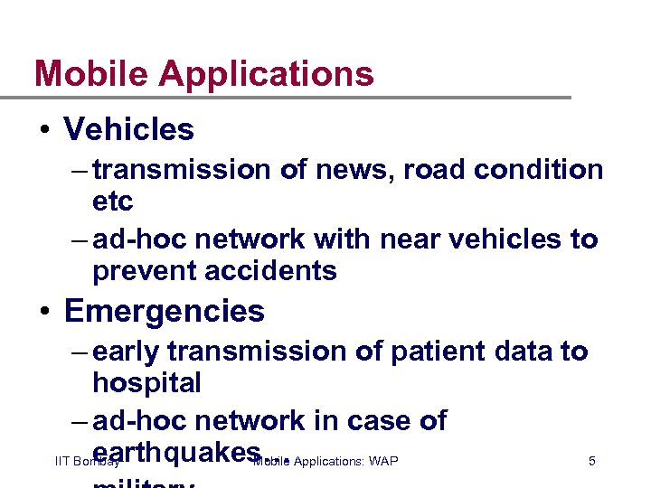 Mobile Applications • Vehicles – transmission of news, road condition etc – ad-hoc network