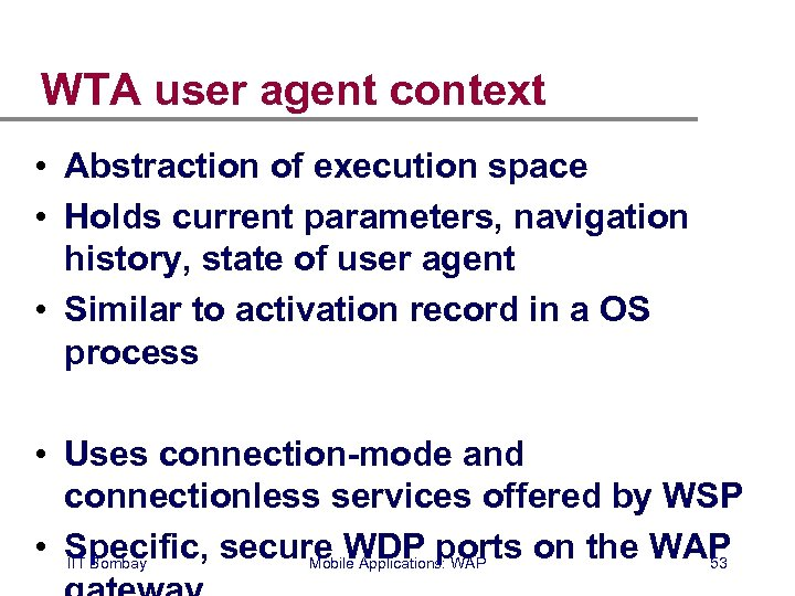 WTA user agent context • Abstraction of execution space • Holds current parameters, navigation