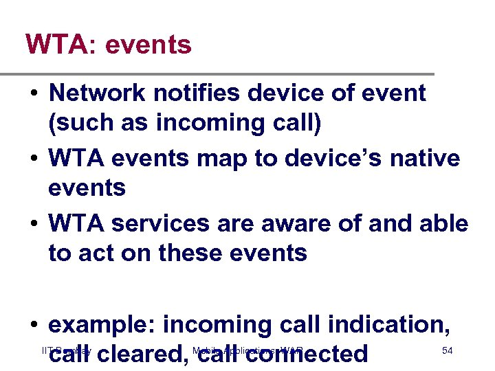 WTA: events • Network notifies device of event (such as incoming call) • WTA